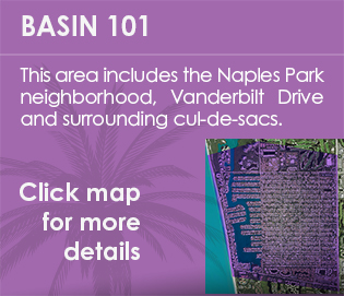 Basin 101 - This area includes the Naples Park neighborhood, Vanderbilt Drive, and surrounding cul-de-sacs.